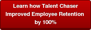 Learn How Talent Chaser improved Employee Retention by 100%